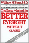 The Bates Method for Better Eyesight Without Glasses - William H. Bates