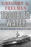 Troubled Water: Race, Mutiny, and Bravery on the USS Kitty Hawk - Gregory Freeman