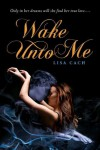 Wake Unto Me - Lisa Cach