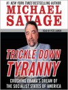 Trickle Down Tyranny: Crushing Obama's Dreams of a Socialist America (Audio) - Michael Savage, Pete Larkin