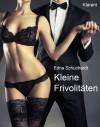 Kleine Frivolitäten. Erotische Kurzgeschichten:  Sex, Leidenschaft, Erotik und Lust... - Edna Schuchardt;Ednor Mier