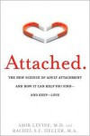 Attached: The New Science of Adult Attachment and How It Can Help You Find -- and Keep -- Love - Amir Levine, Rachel Heller
