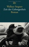 Zeit der Geborgenheit: Roman - Wallace Stegner