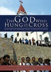 The God Who Hung on the Cross (How God Uses Ordinary People To Build His Church) - Ellen Vaughn, Charles Colson, Dois I. Rosser