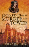 Richard III and the Murder in the Tower - Peter A. Hancock
