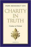 Charity in Truth: Caritas in Veritate: Encyclical Letter - Pope Benedict XVI