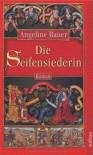 Die Seifensiederin - Angeline Bauer