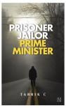 Prisoner, Jailor, Prime Minister - Tabrik C.