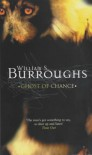 Ghost of Chance - William S. Burroughs