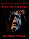 Bedtime Tales of Horror: The Betrayal - Bradley Poage