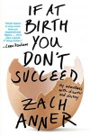 If at Birth You Don't Succeed: My Adventures with Disaster and Destiny - Zach Anner
