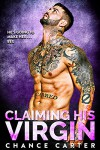 Claiming His Virgin: He's Going to Make Her Beg Kindle Edition - J. Chance Carter