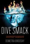 Dive Smack - Demetra Brodsky