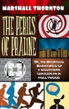 The Perils of Praline: Or, the Amorous Adventures of a Southern Gentleman in Hollywood - Marshall Thornton