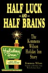 Half Luck and Half Brains: The Kemmons Wilson, Holiday Inn Story - Kemmons Wilson