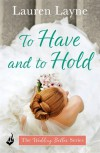 To Have and to Hold: the Wedding Belles Book 1 - Lauren Layne