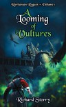 A Looming of Vultures: Volume I  - Richard Storry