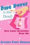 Ding Dong! Is She Dead?: Nova Ladies Adventures Book # 1 - Alathia Paris Morgan