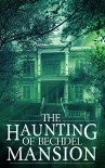 The Haunting of Bechdel Mansion: A Haunted House Mystery- Book 0 - Roger Hayden
