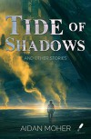 Tide of Shadows and Other Stories - Aidan Moher