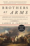 Brothers at Arms: American Independence and the Men of France and Spain Who Saved It - Larrie D. Ferreiro