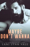 Maybe Don't Wanna by Lani Lynn Vale - Lani Lynn Vale