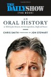 The Daily Show (The Book): An Oral History as Told by Jon Stewart, the Correspondents, Staff and Guests - Chris Smith, Jon  Stewart
