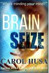 Brain Seize: A Suspense Thriller Novel - Carol Husa