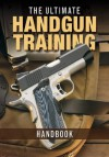The Ultimate Handgun Training Handbook - Gun Digest Editors
