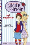 Girl Vs. Superstar (Yours Truly, Lucy B. Parker #1) - Robin Palmer