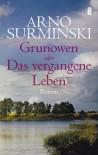 Grunowen: oder Das vergangene Leben - Arno Surminski