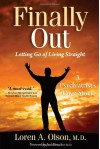 Finally Out: Letting Go of Living Straight, a Psychiatrist's Own Story - Loren A. Olson