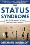The Status Syndrome: How Social Standing Affects Our Health and Longevity - Michael Marmot