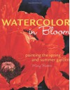 Watercolor in Bloom: Painting the Spring and Summer Garden - Mary Weinstein Backer