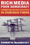 Rich Media, Poor Democracy: Communication Politics in Dubious Times - Robert W. McChesney