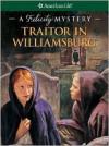 Traitor in Williamsburg: A Felicity Mystery - Elizabeth McDavid Jones