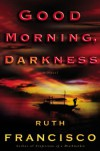 Good Morning, Darkness - Ruth Francisco