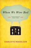 When We Were Bad - Charlotte Mendelson