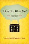 When We Were Bad - Charlotte Mendelson