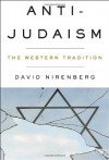 Anti-Judaism: The Western Tradition - David Nirenberg