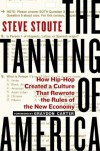 The Tanning of America: How Hip-Hop Created a Culture That Rewrote the Rules of the New Economy - Steve Stoute