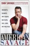 American Savage: Insights, Slights, and Fights on Faith, Sex, Love, and Politics - Dan Savage
