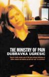 Ministry of Pain - Dubravka Ugresic
