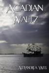 Acadian Waltz - Alexandrea Weis