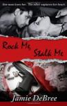 Rock Me, Stalk Me - Jamie DeBree