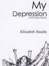 My Depression: A Picture Book - Elizabeth Swados