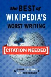 [Citation Needed]: The Best of Wikipedia's Worst Writing - Conor Lastowka, Josh Fruhlinger