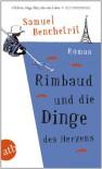 Rimbaud und die Dinge des Herzens: Roman - Samuel Benchetrit