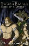 Sword Bearer: Seeds of a Legend - Charles Landreth