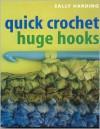 Quick Crochet: Huge Hooks - Sally Harding, John Heseltine